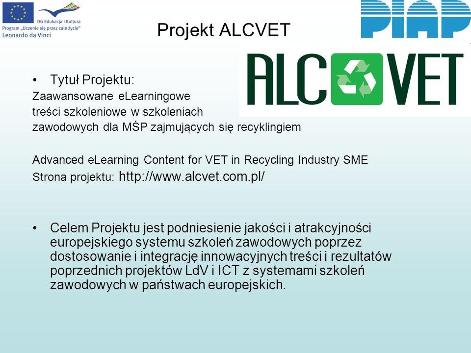 Projekt ALCVET Biorąc pod uwagę określone potrzeby, głównym zadaniem projektu jest opracowanie wydajnego ekonomicznie i wszechstronnego systemu szkoleniowego dla MŚP z branży recyklingu, obejmującego 3 grupy zagadnień: (a) technologie recyklingu, (b) usprawnianie działania przedsiębiorstwa i wdrażanie systemów informatycznych, oraz (c) nowe formy działalności gospodarczej i sieciowanie MŚP.