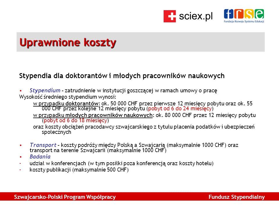 Szwajcarsko-Polski Program Współpracy Fundusz Stypendialny Uprawnione koszty Stypendia dla doktorantów i młodych pracowników naukowych Stypendium - zatrudnienie w instytucji goszczącej w ramach umowy o pracę Wysokość średniego stypendium wynosi: w przypadku doktorantów: ok.