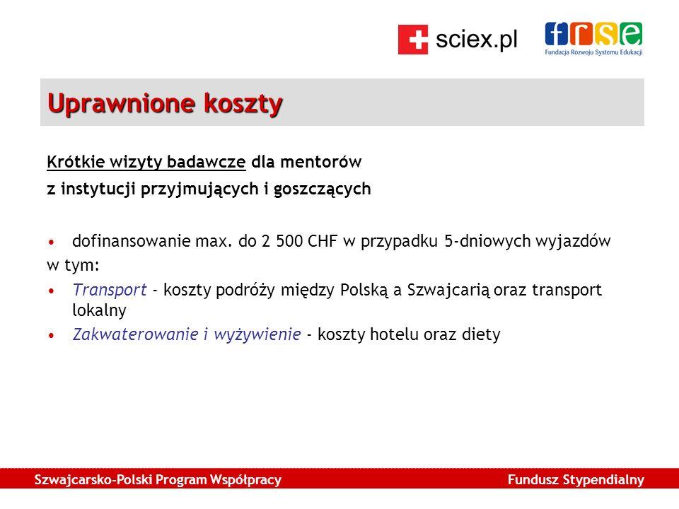 Szwajcarsko-Polski Program Współpracy Fundusz Stypendialny Uprawnione koszty Krótkie wizyty badawcze dla mentorów z instytucji przyjmujących i goszczących dofinansowanie max.
