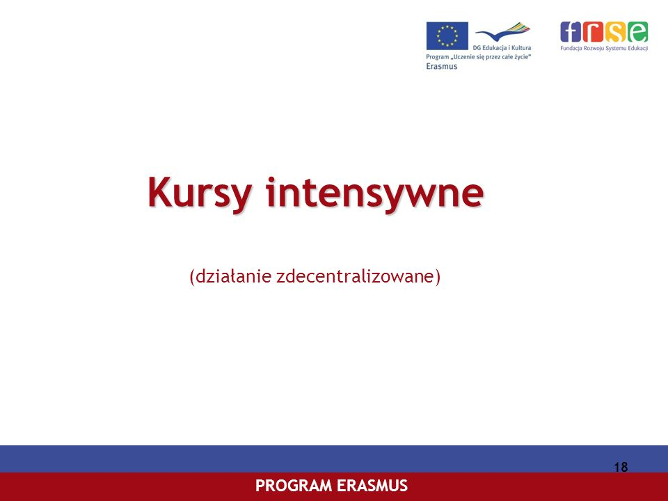 PROGRAM COMENIUSPROGRAM ERASMUS 18 Kursy intensywne Kursy intensywne (działanie zdecentralizowane)
