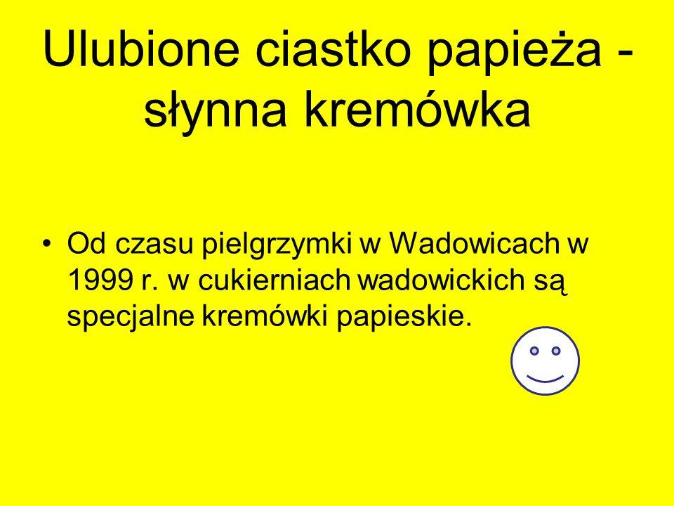 Ulubione ciastko papieża - słynna kremówka Od czasu pielgrzymki w Wadowicach w 1999 r.
