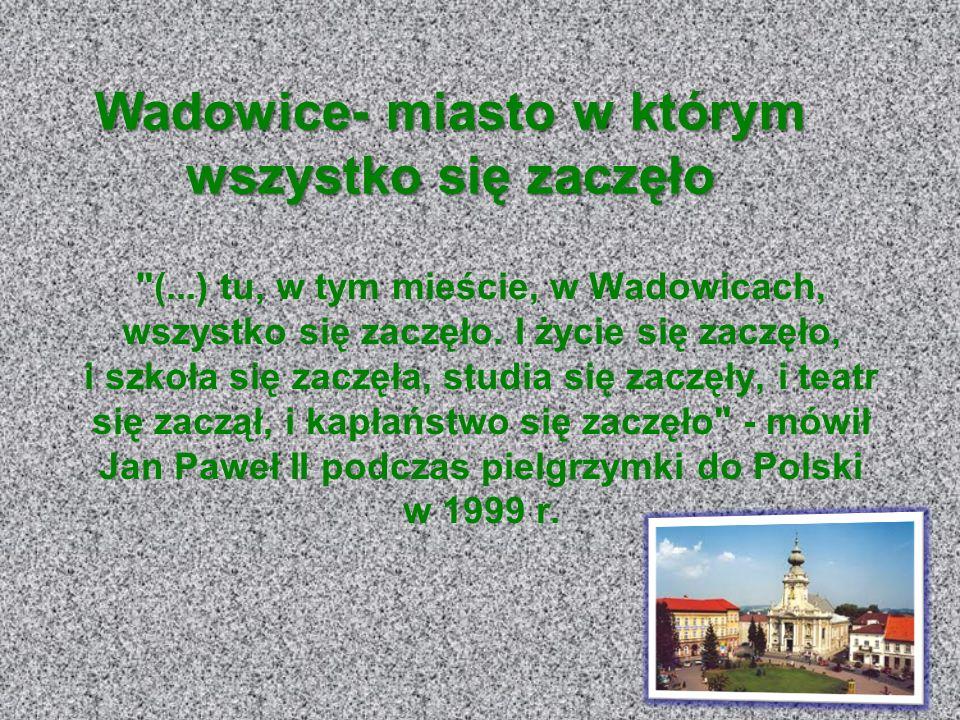 (...) tu, w tym mieście, w Wadowicach, wszystko się zaczęło.