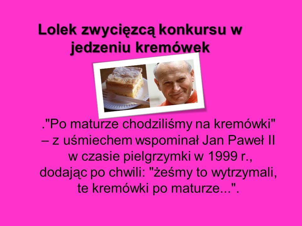 . Po maturze chodziliśmy na kremówki – z uśmiechem wspominał Jan Paweł II w czasie pielgrzymki w 1999 r., dodając po chwili: żeśmy to wytrzymali, te kremówki po maturze... .