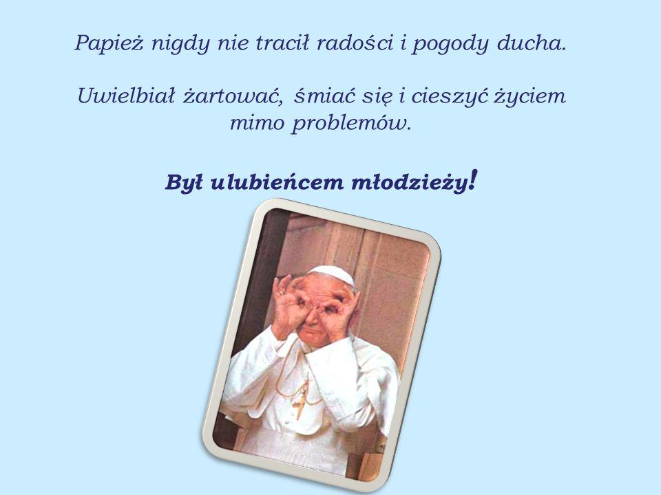 Papież nigdy nie tracił radości i pogody ducha.