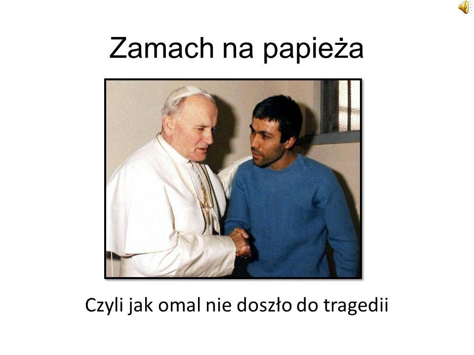 Zamach na papieża Czyli jak omal nie doszło do tragedii