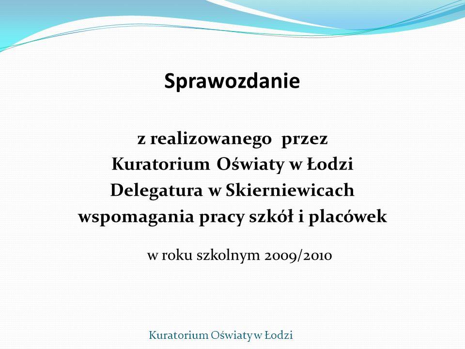 Sprawozdanie z realizowanego przez Kuratorium Oświaty w Łodzi Delegatura w Skierniewicach wspomagania pracy szkół i placówek w roku szkolnym 2009/2010