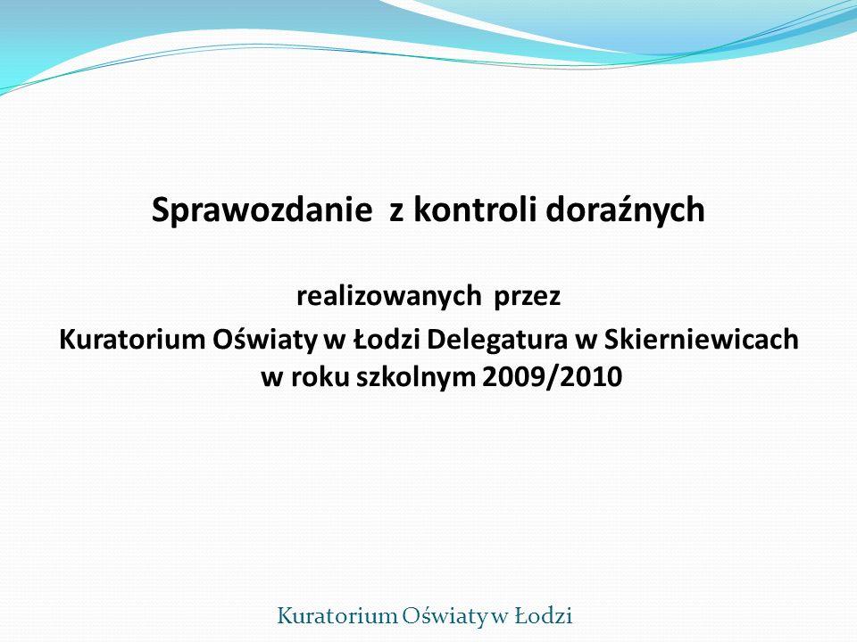 Sprawozdanie z kontroli doraźnych realizowanych przez Kuratorium Oświaty w Łodzi Delegatura w Skierniewicach w roku szkolnym 2009/2010 Kuratorium Oświ