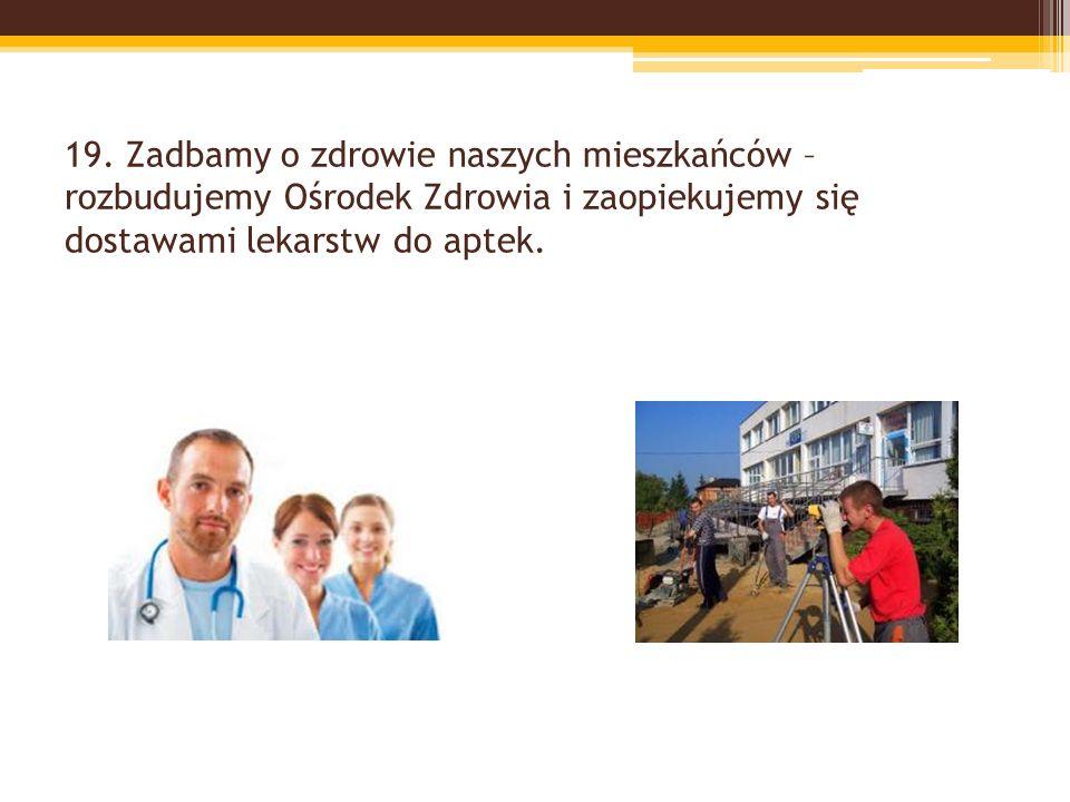 19. Zadbamy o zdrowie naszych mieszkańców – rozbudujemy Ośrodek Zdrowia i zaopiekujemy się dostawami lekarstw do aptek.