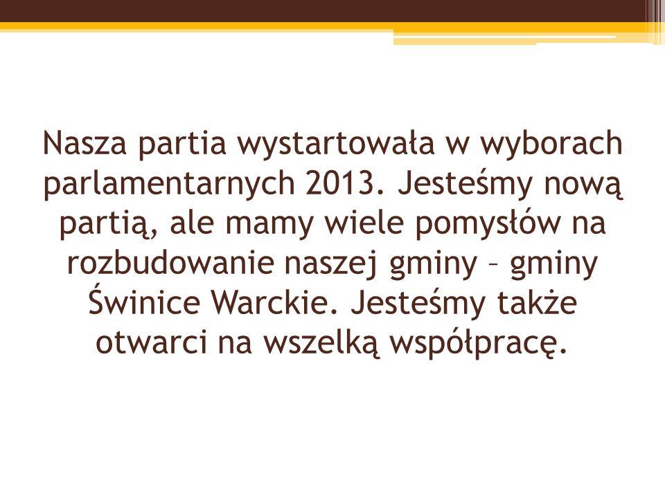 Nasza partia wystartowała w wyborach parlamentarnych 2013. Jesteśmy nową partią, ale mamy wiele pomysłów na rozbudowanie naszej gminy – gminy Świnice