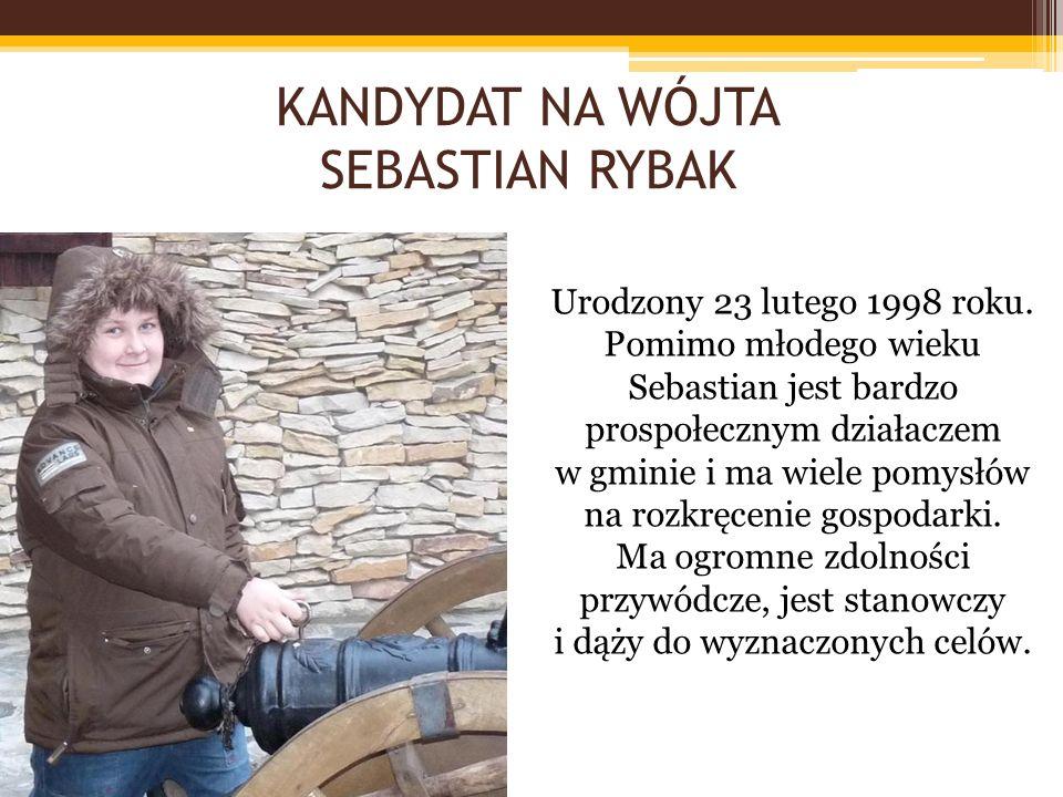 KANDYDAT NA WÓJTA SEBASTIAN RYBAK Urodzony 23 lutego 1998 roku. Pomimo młodego wieku Sebastian jest bardzo prospołecznym działaczem w gminie i ma wiel