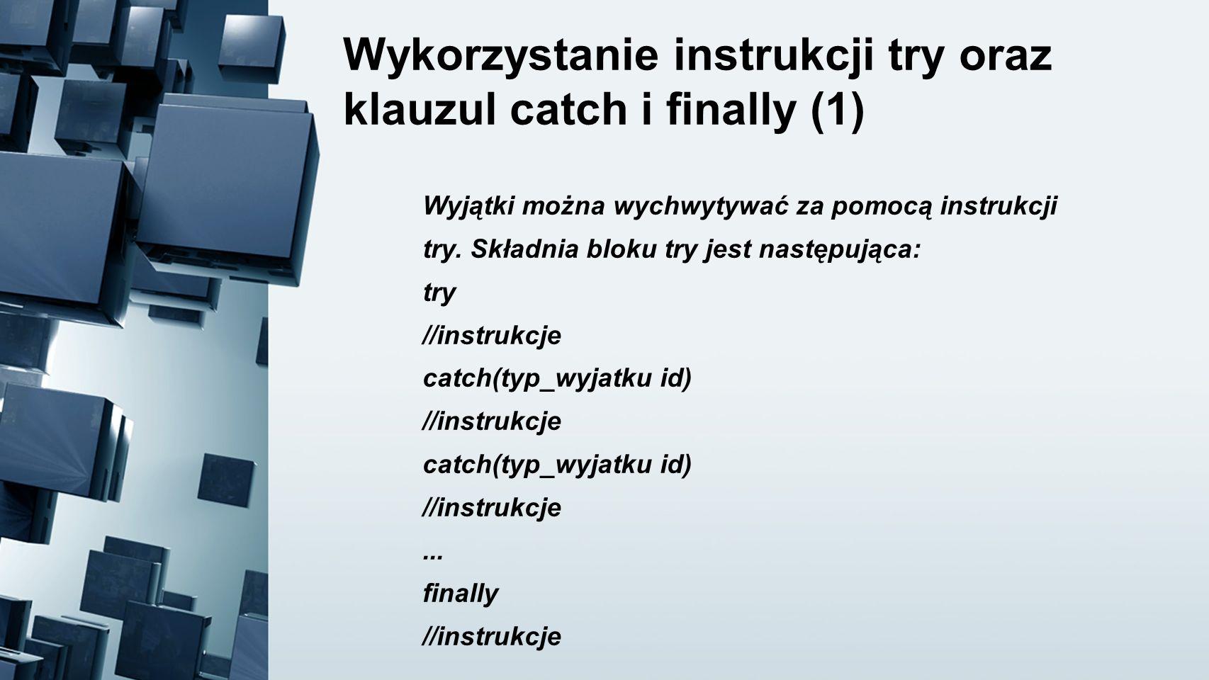 Wykorzystanie instrukcji try oraz klauzul catch i finally (1) Wyjątki można wychwytywać za pomocą instrukcji try. Składnia bloku try jest następująca: