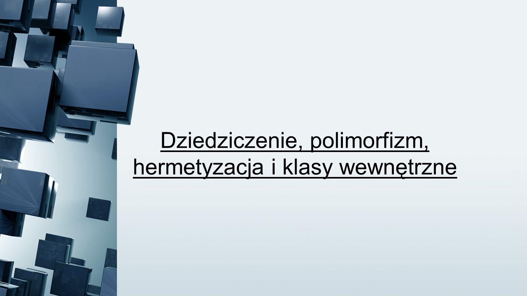 Dziedziczenie, polimorfizm, hermetyzacja i klasy wewnętrzne