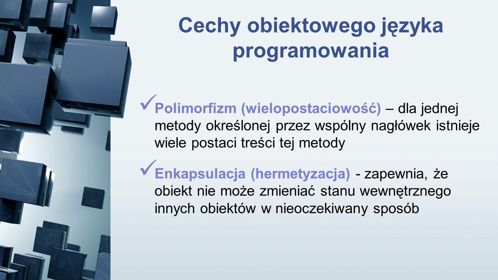 Cechy obiektowego języka programowania Polimorfizm (wielopostaciowość) – dla jednej metody określonej przez wspólny nagłówek istnieje wiele postaci tr