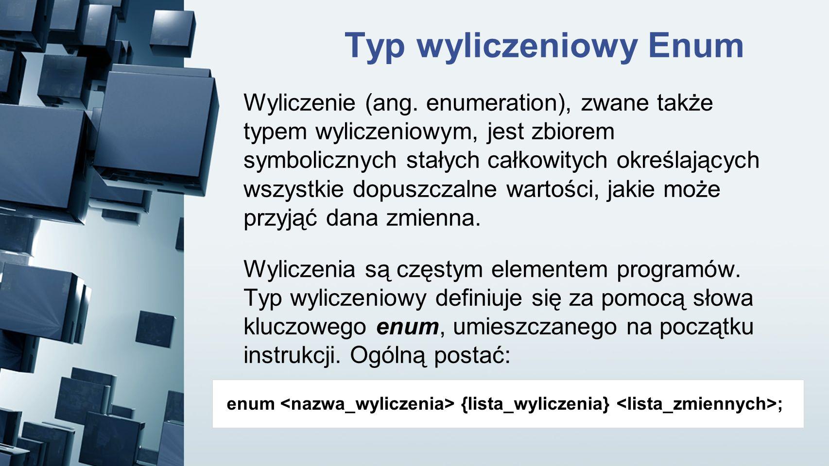 Wyliczenie (ang. enumeration), zwane także typem wyliczeniowym, jest zbiorem symbolicznych stałych całkowitych określających wszystkie dopuszczalne wa
