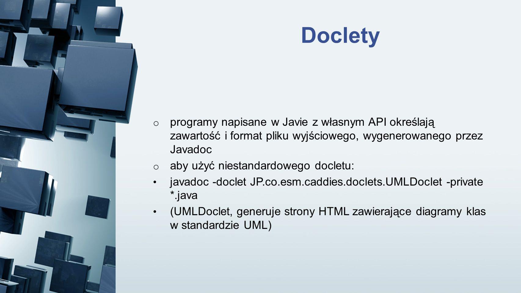 Doclety o programy napisane w Javie z własnym API określają zawartość i format pliku wyjściowego, wygenerowanego przez Javadoc o aby użyć niestandardo