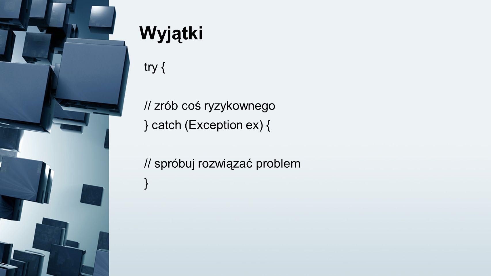 Wyjątki try { // zrób coś ryzykownego } catch (Exception ex) { // spróbuj rozwiązać problem }