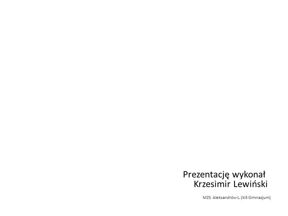 Prezentację wykonał Krzesimir Lewiński MZS Aleksandrów Ł. (kl3 Gimnazjum)