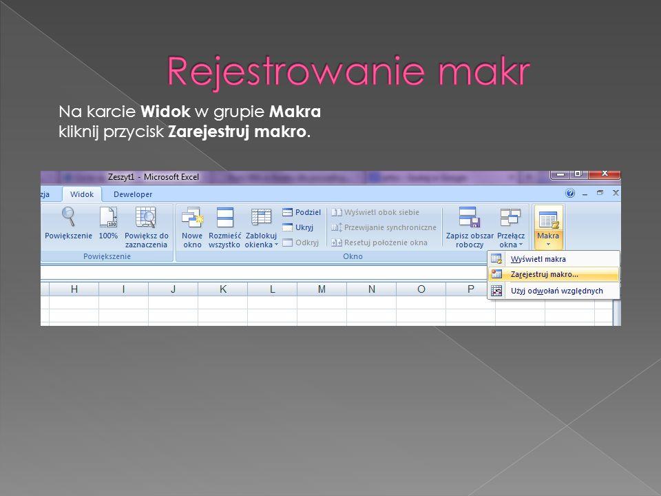 Na karcie Widok w grupie Makra kliknij przycisk Zarejestruj makro.