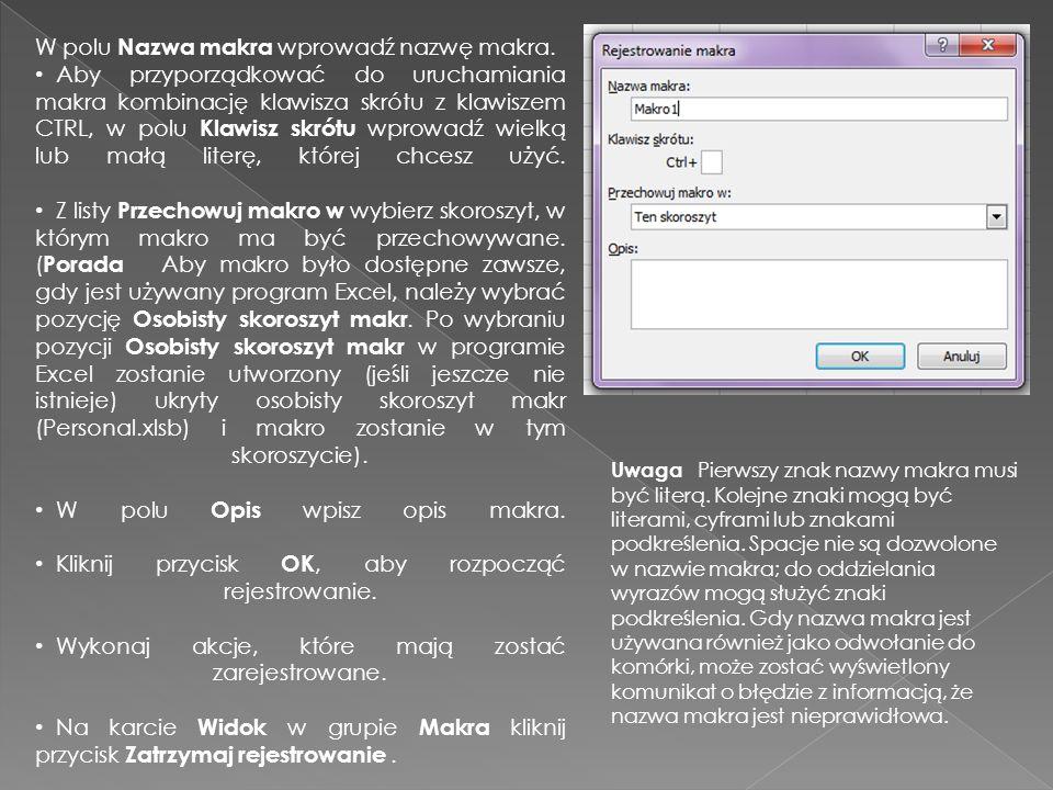 W polu Nazwa makra wprowadź nazwę makra. Aby przyporządkować do uruchamiania makra kombinację klawisza skrótu z klawiszem CTRL, w polu Klawisz skrótu