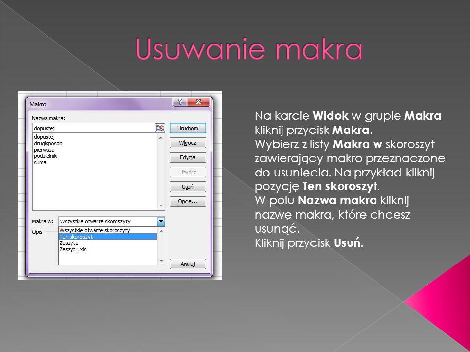Na karcie Widok w grupie Makra kliknij przycisk Makra. Wybierz z listy Makra w skoroszyt zawierający makro przeznaczone do usunięcia. Na przykład klik
