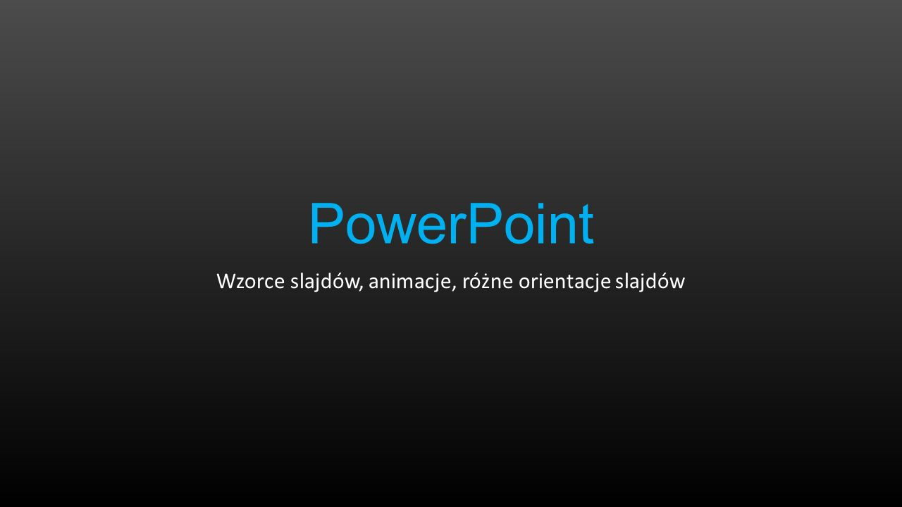 PowerPoint Wzorce slajdów, animacje, różne orientacje slajdów