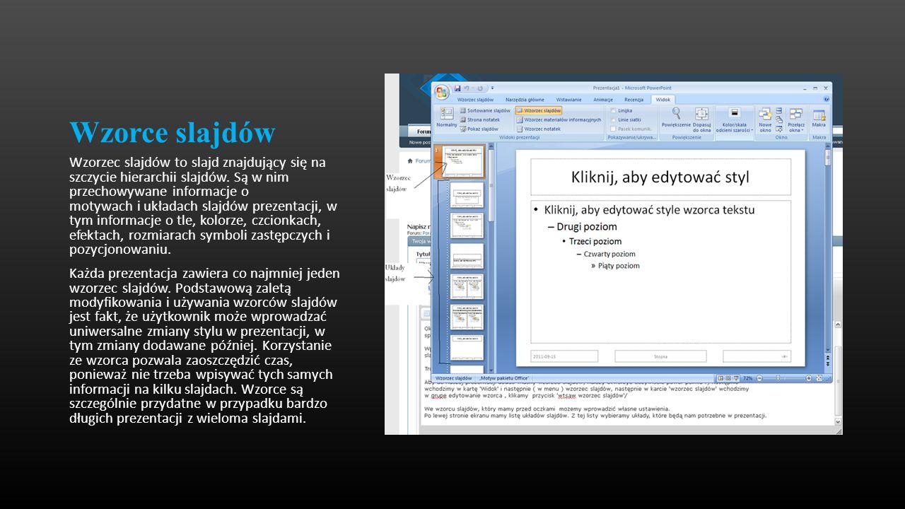 Wzorce slajdów Wzorzec slajdów to slajd znajdujący się na szczycie hierarchii slajdów. Są w nim przechowywane informacje o motywach i układach slajdów