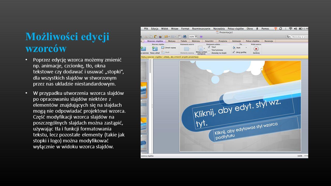 Możliwości edycji wzorców Poprzez edycję wzorca możemy zmienić np. animacje, czcionkę, tło, okna tekstowe czy dodawać i usuwać stopki, dla wszystkich