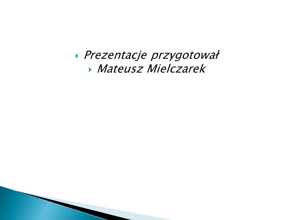 Prezentacje przygotował Mateusz Mielczarek