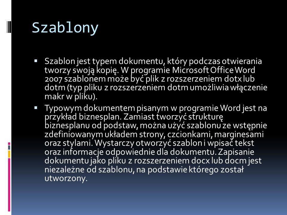 Szablony Szablon jest typem dokumentu, który podczas otwierania tworzy swoją kopię. W programie Microsoft Office Word 2007 szablonem może być plik z r