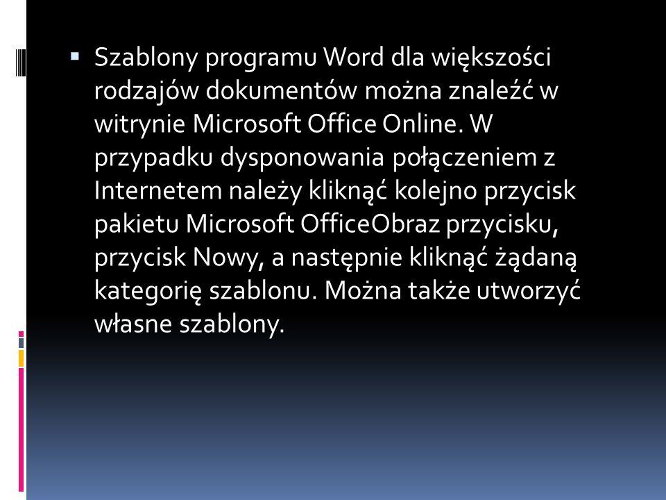 Szablony programu Word dla większości rodzajów dokumentów można znaleźć w witrynie Microsoft Office Online. W przypadku dysponowania połączeniem z Int