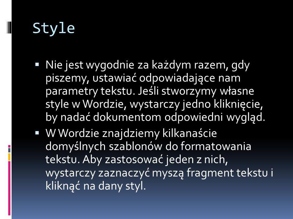 Style Nie jest wygodnie za każdym razem, gdy piszemy, ustawiać odpowiadające nam parametry tekstu. Jeśli stworzymy własne style w Wordzie, wystarczy j