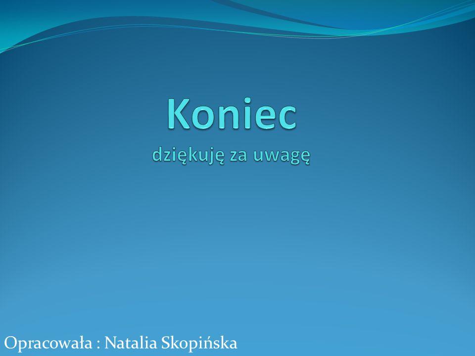 Opracowała : Natalia Skopińska