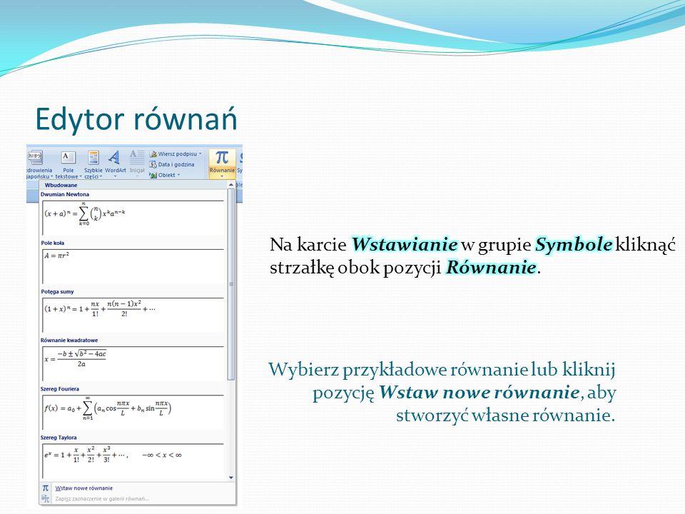 Edytor równań Wybierz przykładowe równanie lub kliknij pozycję Wstaw nowe równanie, aby stworzyć własne równanie.