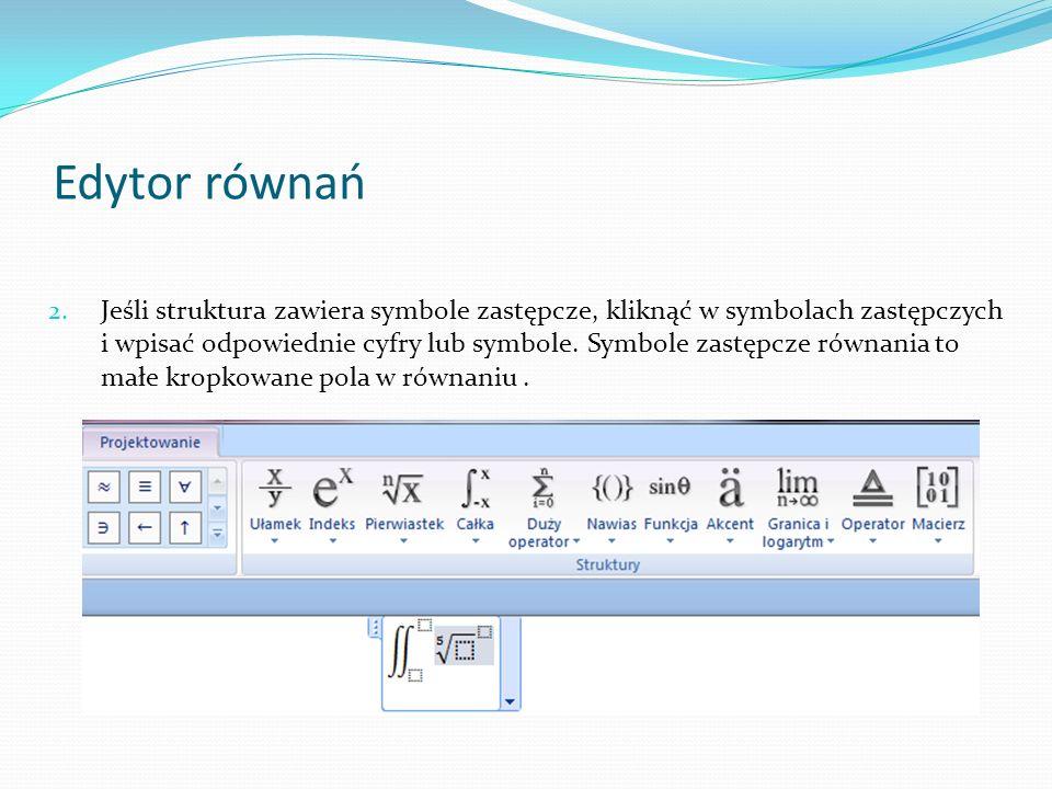 Edytor równań 2. Jeśli struktura zawiera symbole zastępcze, kliknąć w symbolach zastępczych i wpisać odpowiednie cyfry lub symbole. Symbole zastępcze