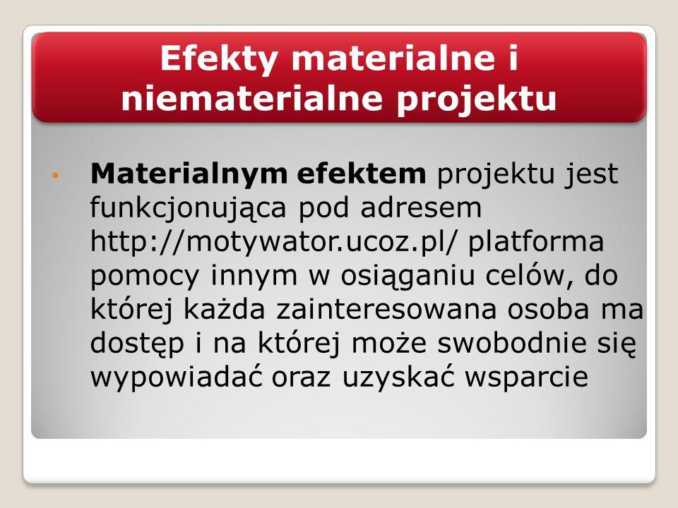 Efekty materialne i niematerialne projektu Materialnym efektem projektu jest funkcjonująca pod adresem http://motywator.ucoz.pl/ platforma pomocy inny