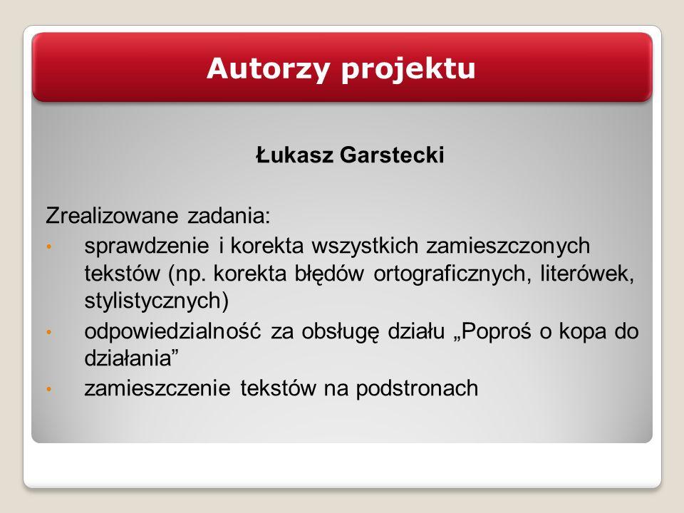 Autorzy projektu Łukasz Garstecki Zrealizowane zadania: sprawdzenie i korekta wszystkich zamieszczonych tekstów (np. korekta błędów ortograficznych, l