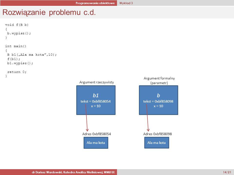 Programowanie obiektowe Wykład 3 dr Dariusz Wardowski, Katedra Analizy Nieliniowej, WMiI UŁ 14/21 Rozwiązanie problemu c.d.
