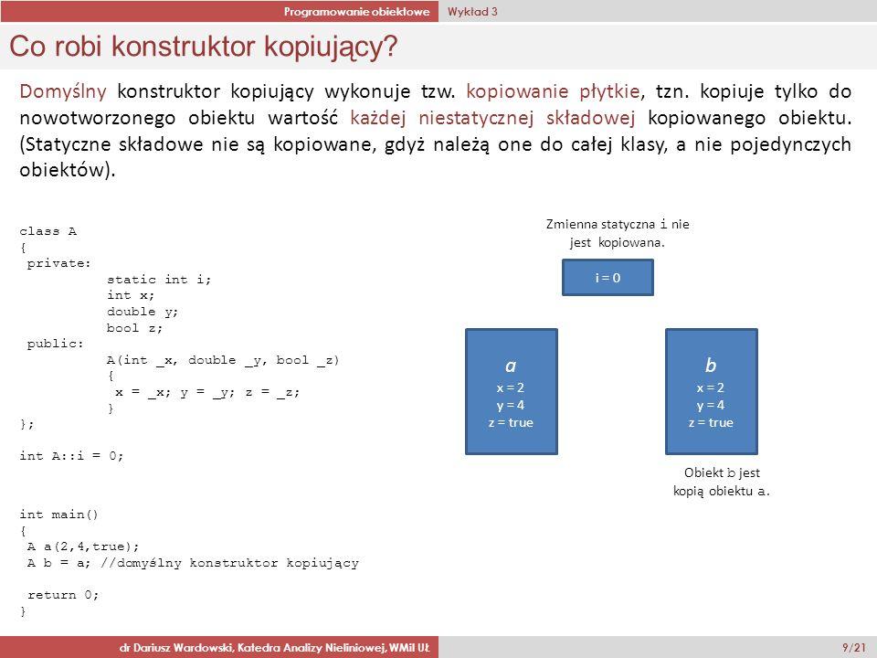 Programowanie obiektowe Wykład 3 dr Dariusz Wardowski, Katedra Analizy Nieliniowej, WMiI UŁ 9/21 Co robi konstruktor kopiujący.
