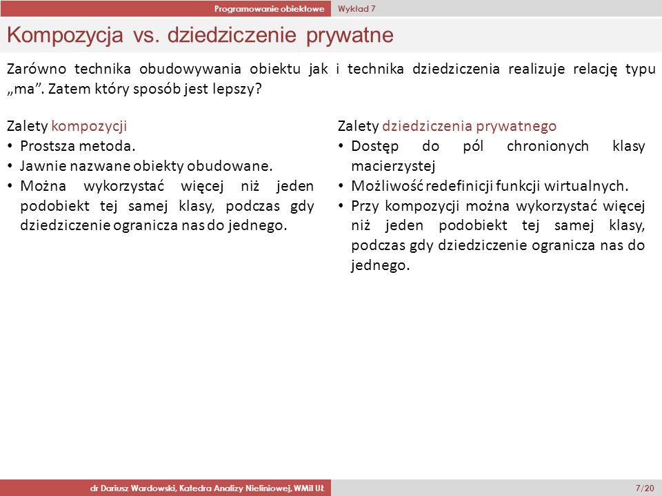 Programowanie obiektowe Wykład 7 dr Dariusz Wardowski, Katedra Analizy Nieliniowej, WMiI UŁ 8/20 Dziedziczenie chronione ( protected ) Podczas dziedziczenia chronionego, składowe publiczne i chronione klasy macierzystej stają się składowymi chronionymi klasy potomnej.