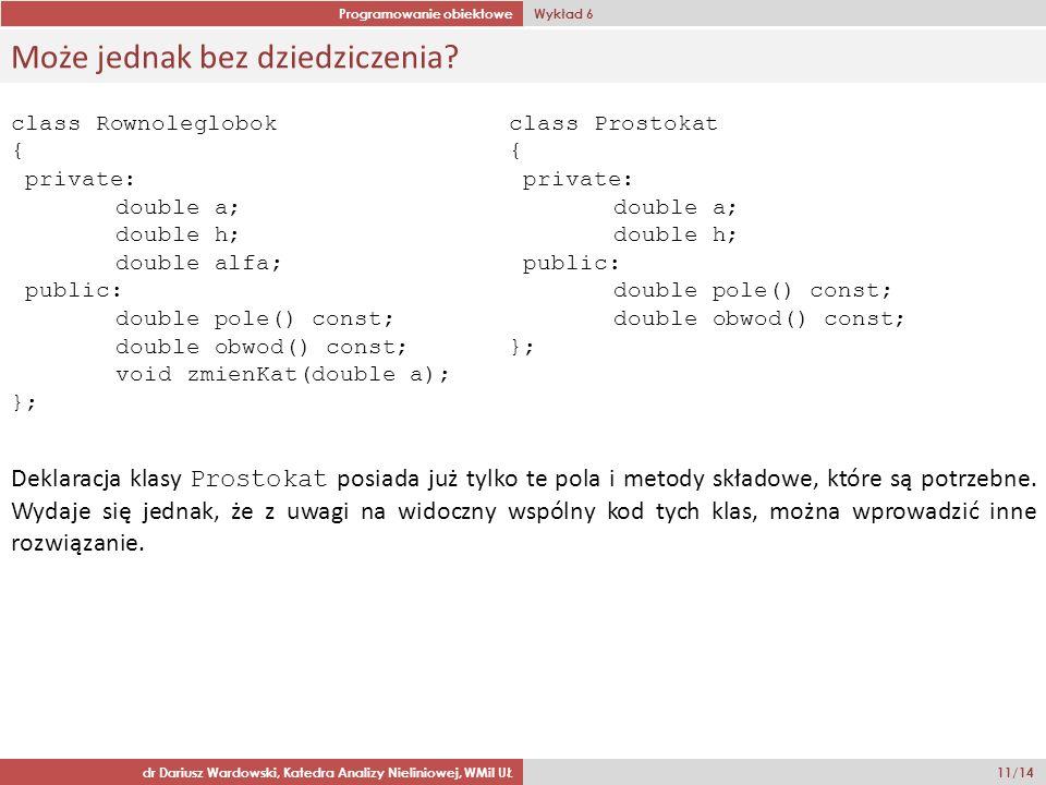 Programowanie obiektowe Wykład 6 dr Dariusz Wardowski, Katedra Analizy Nieliniowej, WMiI UŁ 11/14 Może jednak bez dziedziczenia? class Rownoleglobok {
