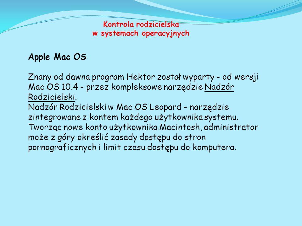 Apple Mac OS Znany od dawna program Hektor został wyparty - od wersji Mac OS 10.4 - przez kompleksowe narzędzie Nadzór Rodzicielski. Nadzór Rodziciels