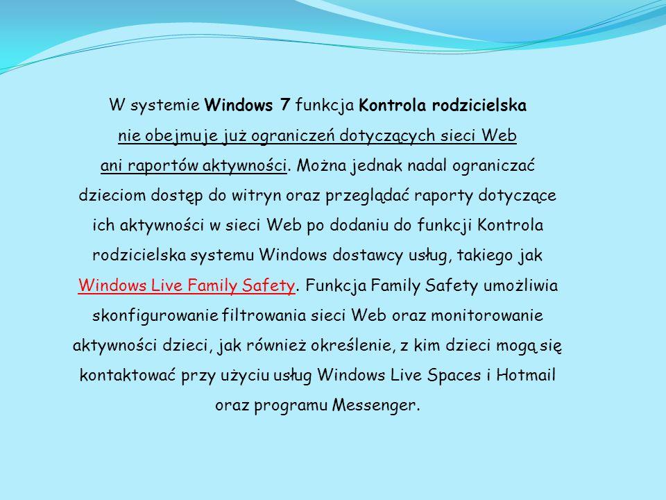 W systemie Windows 7 funkcja Kontrola rodzicielska nie obejmuje już ograniczeń dotyczących sieci Web ani raportów aktywności. Można jednak nadal ogran