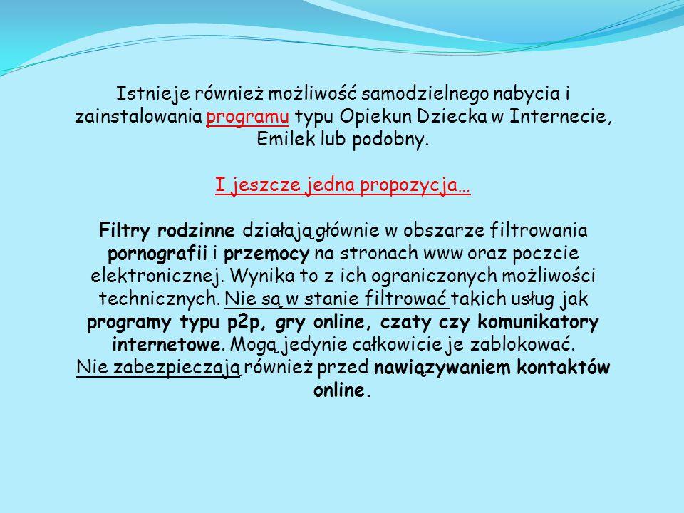 Istnieje również możliwość samodzielnego nabycia i zainstalowania programu typu Opiekun Dziecka w Internecie, Emilek lub podobny.programu I jeszcze je