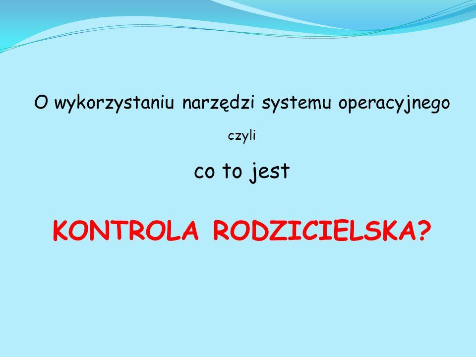 O wykorzystaniu narzędzi systemu operacyjnego czyli co to jest KONTROLA RODZICIELSKA?
