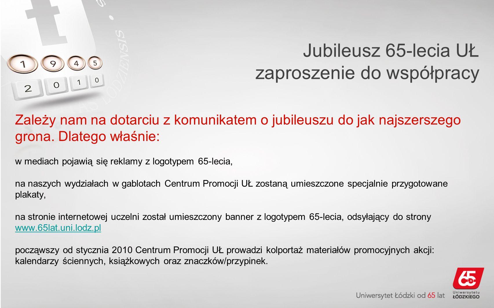 Jubileusz 65-lecia UŁ zaproszenie do współpracy Zależy nam na dotarciu z komunikatem o jubileuszu do jak najszerszego grona.