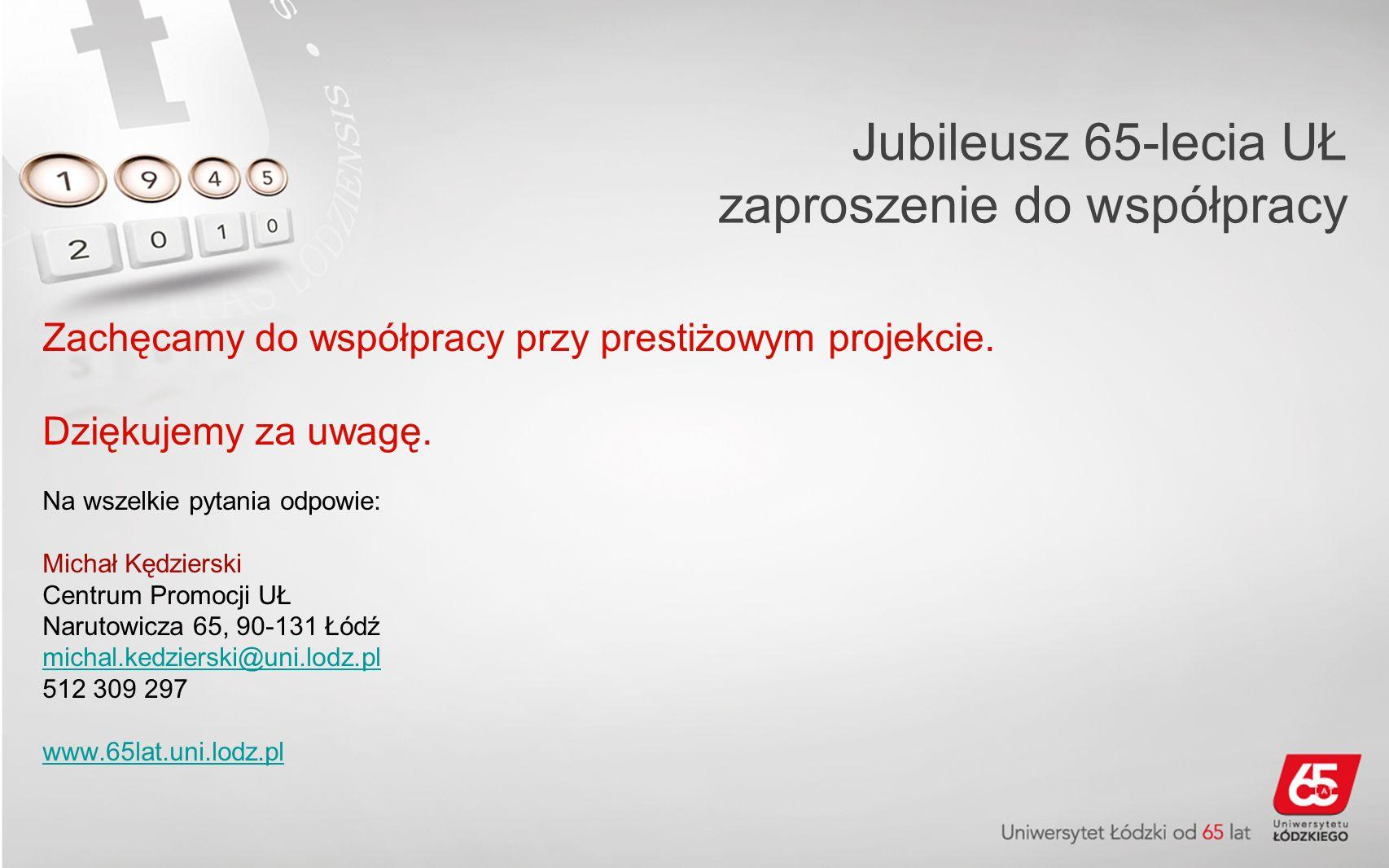 Jubileusz 65-lecia UŁ zaproszenie do współpracy Zachęcamy do współpracy przy prestiżowym projekcie.