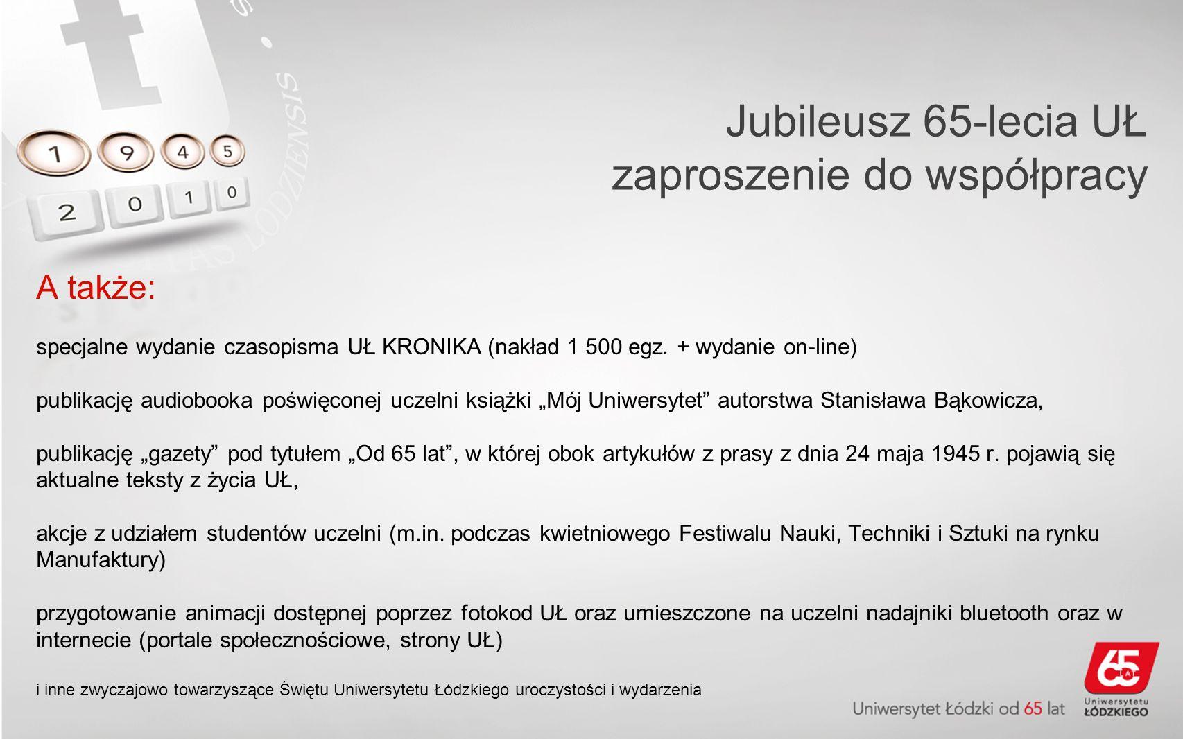 Jubileusz 65-lecia UŁ zaproszenie do współpracy A także: specjalne wydanie czasopisma UŁ KRONIKA (nakład 1 500 egz.