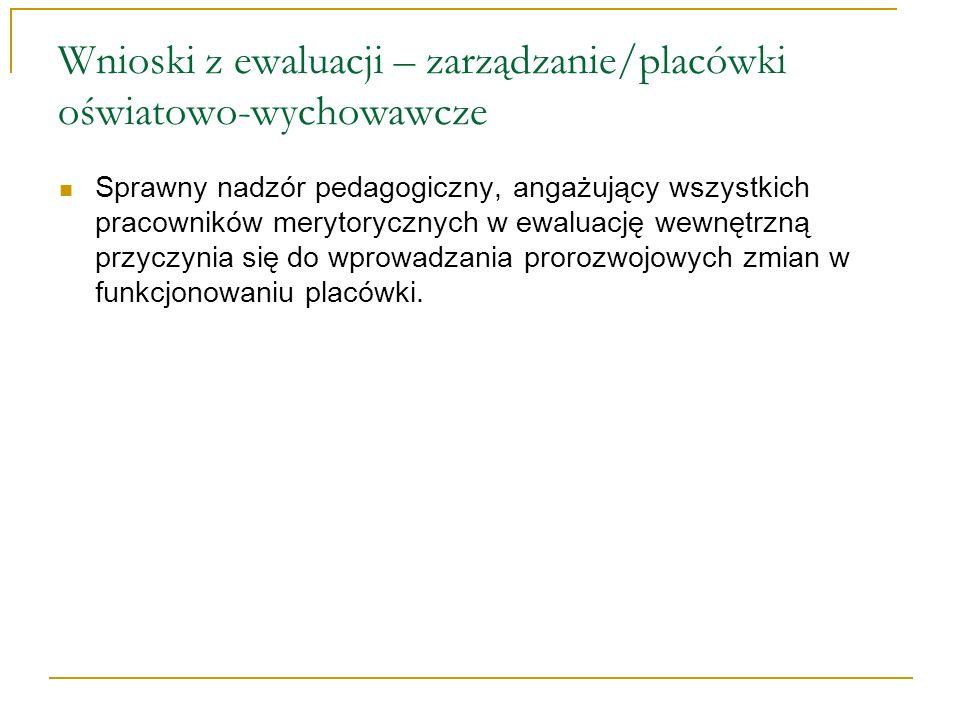 Wnioski z ewaluacji – zarządzanie/placówki oświatowo-wychowawcze Sprawny nadzór pedagogiczny, angażujący wszystkich pracowników merytorycznych w ewalu
