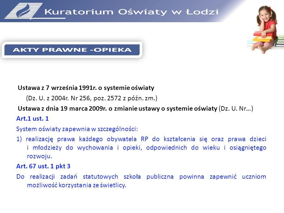 Ustawa z 7 września 1991r. o systemie oświaty (Dz. U. z 2004r. Nr 256, poz. 2572 z późn. zm.) Ustawa z dnia 19 marca 2009r. o zmianie ustawy o systemi