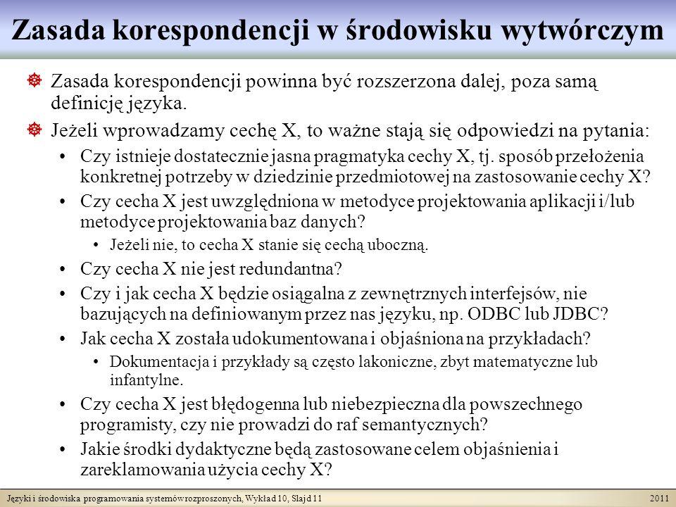 Języki i środowiska programowania systemów rozproszonych, Wykład 10, Slajd 11 2011 Zasada korespondencji w środowisku wytwórczym Zasada korespondencji powinna być rozszerzona dalej, poza samą definicję języka.